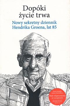 Dopóki życie trwa. Nowy sekretny dziennik Hendrika Groena, lat 85