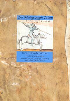 De Königseggwalder Codex Die Fechtschrift des Hauses Königsegg.